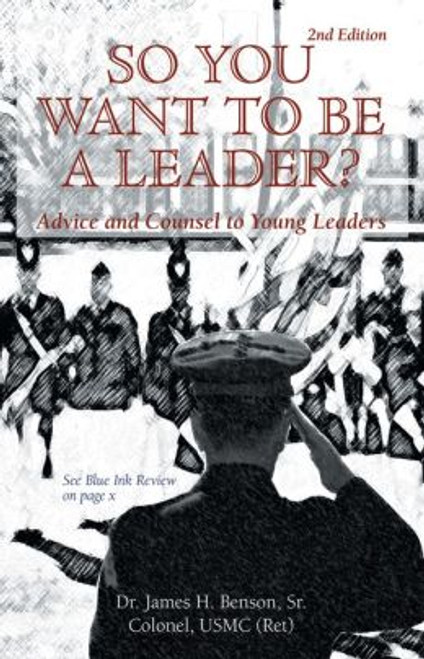 So You Want To Be A Leader: Advice and Counsel to Young Leaders