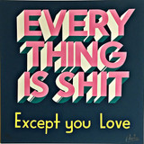 Stephen Powers Everything is Shit Except You Love (with Artist Sleeve) 2018, Silkscreen in colors on archival paper. Hand Signed. Numbered. Unframed.