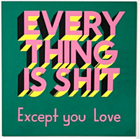 Stephen Powers, Everything is Shit....Except You Love , 2017