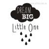 Dream Big Little One Design