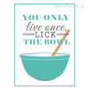 You Only Live Once Lick The Bowl Kitchen Quote