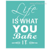 Life Is What you Bake It Quote Design