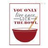 You Only Live Once Lick The Bowl Red Quote