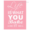 Life Is What you Bake It Pink Quote
