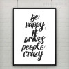 Be Happy It Drives People Crazy Quote Print Art