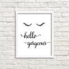 Hello Gorgeous Words Eyes Black and White Wall Art