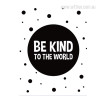 Be Kind to The World Quote Print for Wall Hanging