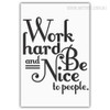 Work Hard and Be Nice to People Quote Black and White Wall Art