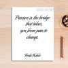 Passion is the Bridge That Takes You From Pain To Change Quote Art