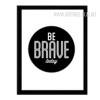 Black and White Be Brave Today Words Art