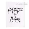 Black and White Perfection for Boring Words Print