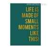 Life is Made Of Small Things Like These Modern Quote Print