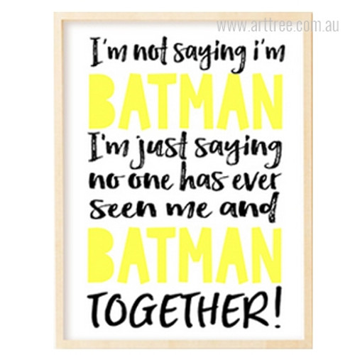 I'm Not Saying I'm Batman Nice Quote Kids Wall Art