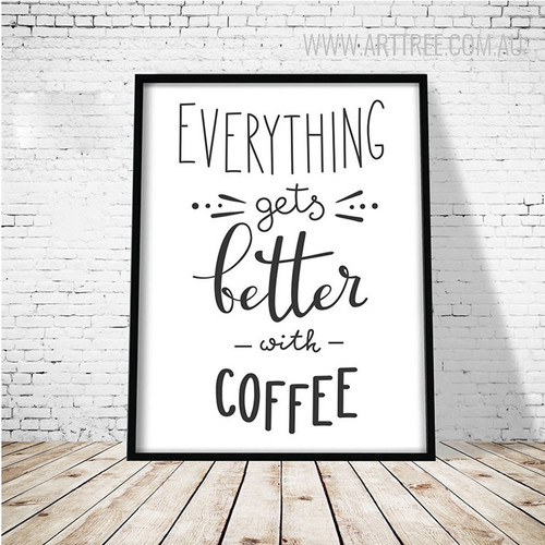 Everything Gets Better With Coffee Quote Art