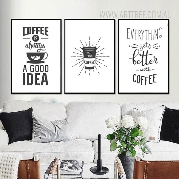 Coffee always good idea Everything gets better with coffee Quotes art