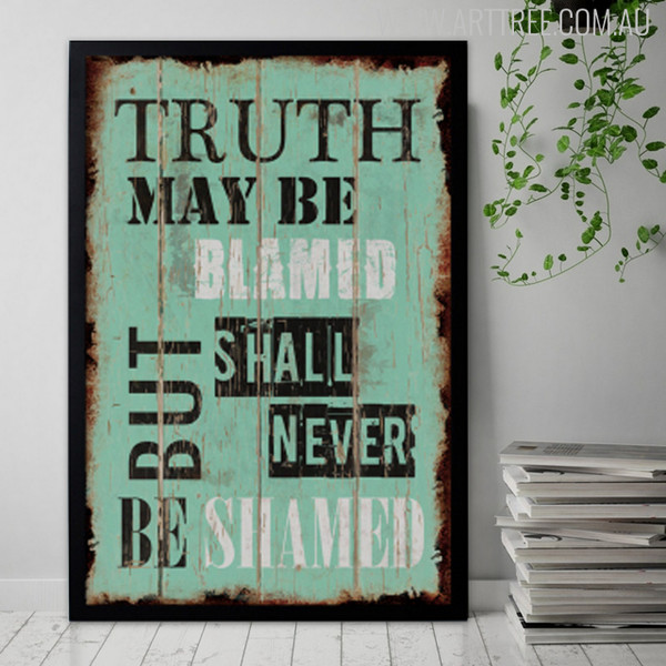 Truth May Be Blamed But Shall Never Be Ashamed Inspirational Quotes Wall Print
