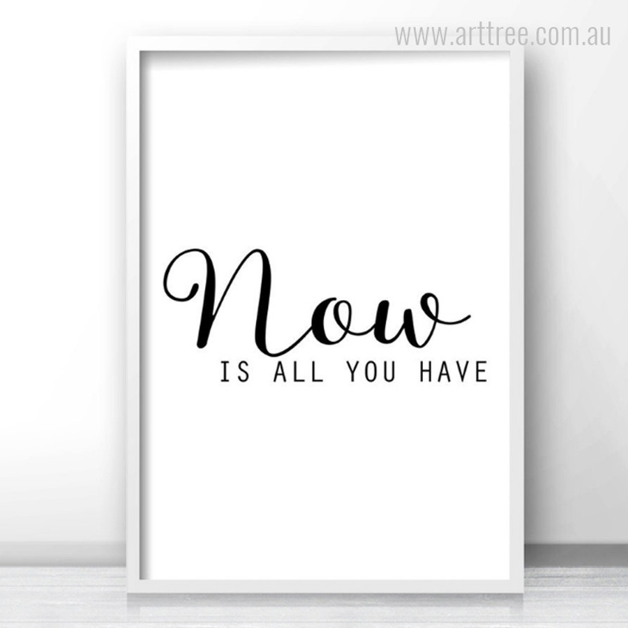 Now Is All You Have Quote Minimalist Design