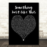 The Chainsmokers Coldplay Something Just Like This Heart Song Lyric Print