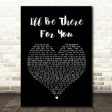 The Rembrandts I'll Be There For You Black Heart Song Lyric Quote Print