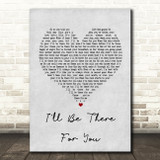 The Rembrandts I'll Be There For You Grey Heart Song Lyric Quote Print