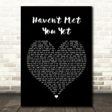 Michael Buble Haven't Met You Yet Black Heart Song Lyric Quote Print