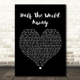 Oasis Half The World Away Black Heart Song Lyric Quote Print