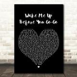 Wham Wake Me Up Before You Go-Go Black Heart Song Lyric Quote Print