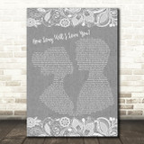 How Long Will I Love You Ellie Goulding Burlap & Lace Grey Song Lyric Print