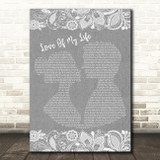 Queen Love Of My Life Burlap & Lace Grey Song Lyric Quote Print