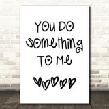 Paul Weller You Do Something To Me Song Lyric Quote Print
