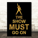 Black & Gold Freddie Mercury Queen The Show Must Go On Song Lyric Quote Print