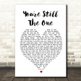 You're Still The One Shania Twain Heart Song Lyric Quote Print