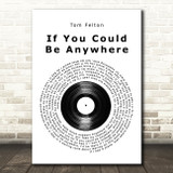 Tom Felton If You Could Be Anywhere Vinyl Record Song Lyric Music Art Print