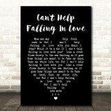 Can't Help Falling In Love Elvis Presley Black Heart Song Lyric Quote Print