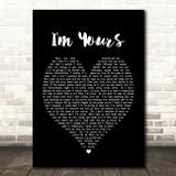 I'm Yours Jason Mraz Black Heart Song Lyric Quote Print