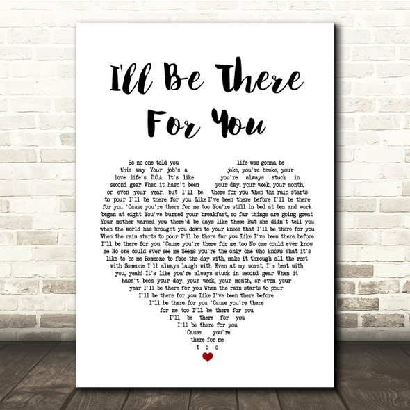 The Rembrandts I'll Be There For You White Heart Song Lyric Quote Print