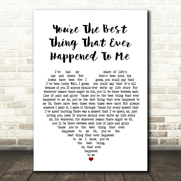 You're The Best Thing That Ever Happened To Me White Heart Song Lyric Print