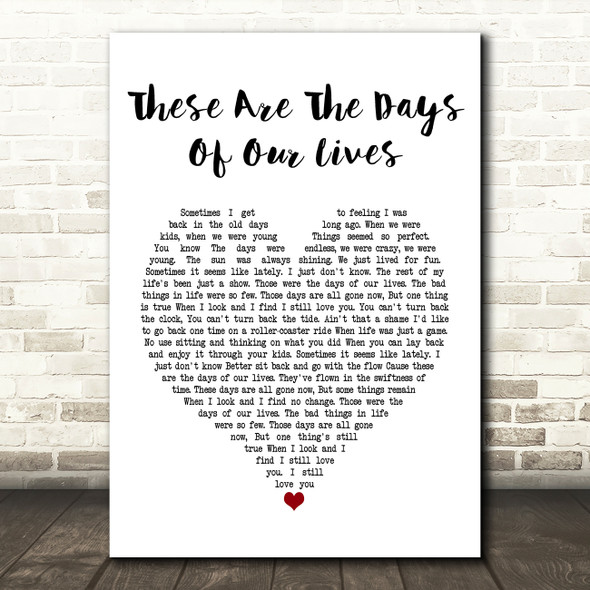 Queen These Are The Days Of Our Lives Heart Song Lyric Quote Print