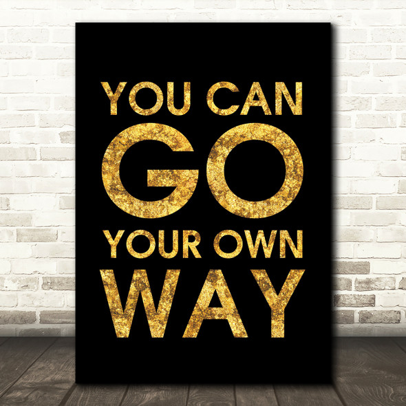Black & Gold Fleetwood Mac You Can Go Your Own Way Song Lyric Quote Print