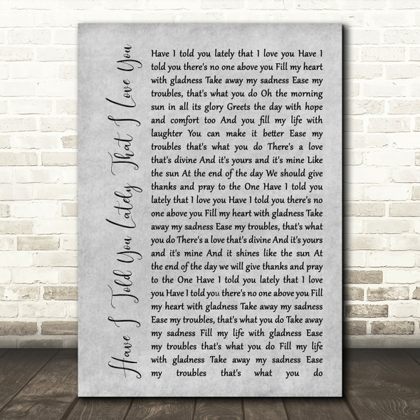Van Morrison Have I Told You Lately That I Love You Rustic Script Grey Print