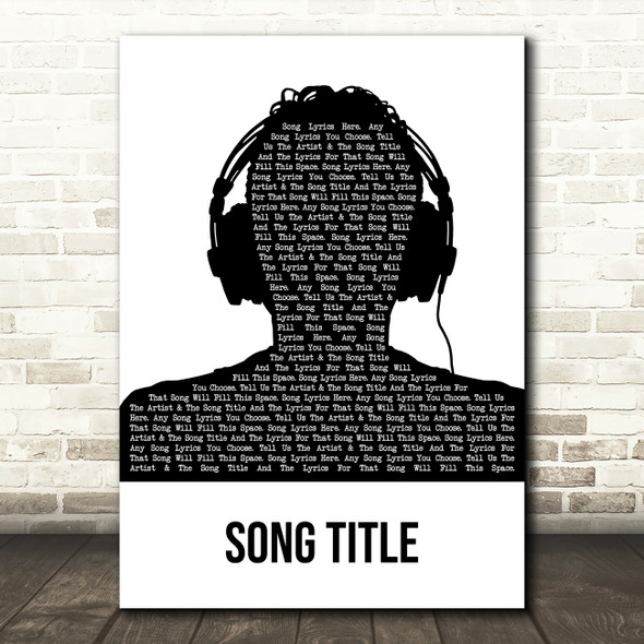 Any Song Custom Black & White Man Headphones Personalised Lyrics Print