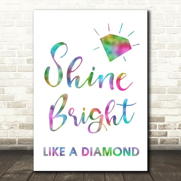 Rainbow Shine Bright Like A Diamond Song Lyric Quote Print