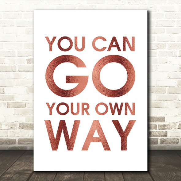 Rose Gold Fleetwood Mac You Can Go Your Own Way Song Lyric Quote Print