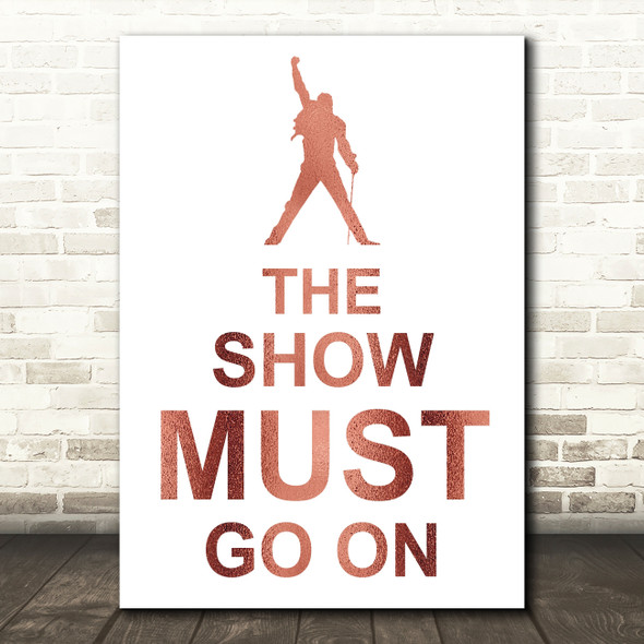 Rose Gold Freddie Mercury Queen The Show Must Go On Song Lyric Quote Print