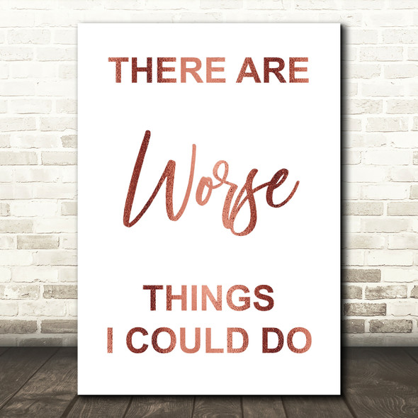 Rose Gold Grease There Are Worse Things I Could Do Rizzo Song Lyric Quote Print