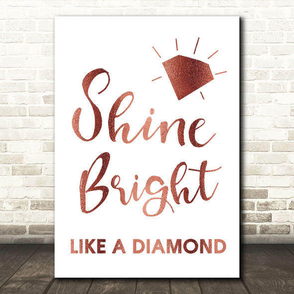 Rose Gold Shine Bright Like A Diamond Song Lyric Quote Print