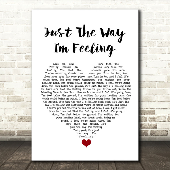 Feeder Just The Way I'm Feeling White Heart Song Lyric Quote Music Print