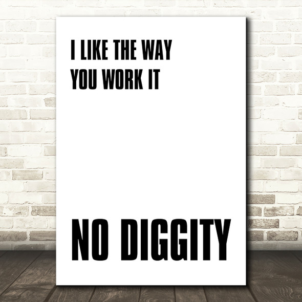 I Like The Way You Work It No Diggity Song Lyric Quote Print