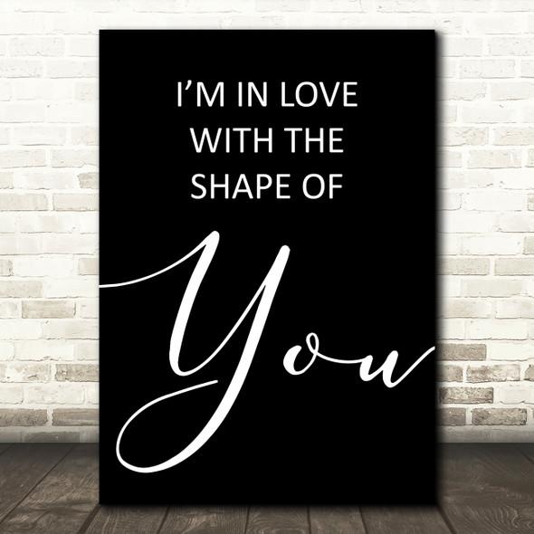 Black Shape Of You Ed Sheeran Song Lyric Quote Print
