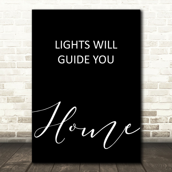 Black Coldplay Lights Will Guide You Home Song Lyric Quote Print